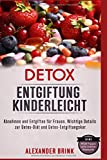 Detox Entgiftung kinderleicht. Abnehmen und Entgiften für Frauen. Wichtige Details zur Detox-Diät und Detox-Entgiftungskur.