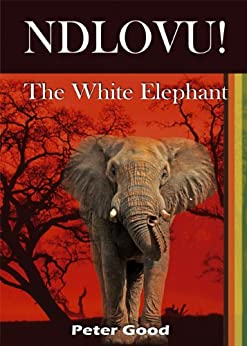 Ndlovu - The White Elephant by [Good, Peter ]