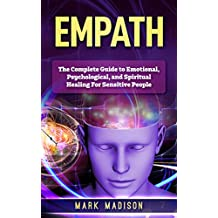 Empath: The Complete Guide to Emotional, Psychological, and Spiritual Healing for Sensitive People (English Edition)
