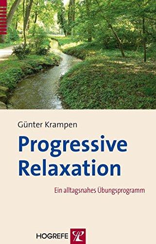 Progressive Relaxation: Ein alltagsnahes Übungsprogramm