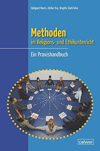 Methoden im Religions- und Ethikunterricht: Ein Praxishandbuch