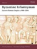 Byzantine Infantryman: Eastern Roman Empire c. 900-1204 (Warrior)