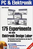 175 Experimente mit dem Elektronik Design Labor: Praxisnahes Experimentieren mit dem PC als Simulationssystem