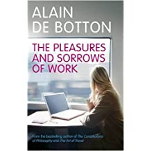 By Alain de Botton The Pleasures and Sorrows of Work (hardcover) [Hardcover]