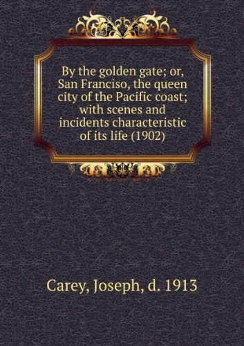 By the golden gate; or, San Franciso, the queen city of the Pacific coast; with scenes and incidents characteristic of its life (1902)