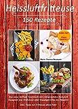 Heissluftfritteuse Rezepte: LOW FAT - FULL TASTE!  Das neue Airfryer Kochbuch mit 150 gesunden Heissluft Rezepten von Frühstück über Hauptgerichte bis Desserts. Inkl. Tipps zur Fritteuse ohne Fett!