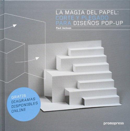 La Magia Del Papel. Corte Y Plegado Para Diseños Pop-Up