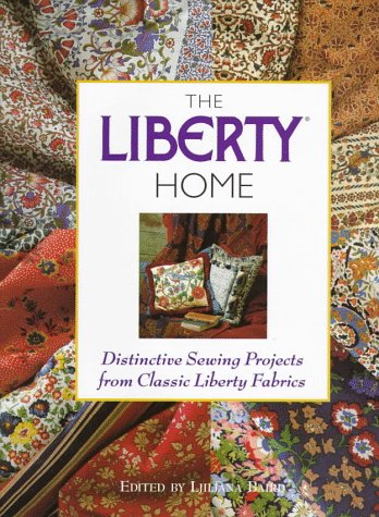 The Liberty Home: Distinctive Sewing Projects from Classic Liberty Fabrics