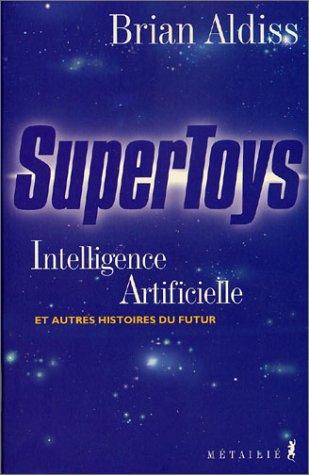 Supertoys : Intelligence artificielle et autres histoires du futur par Brian Aldiss