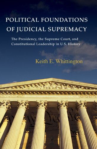 Political Foundations of Judicial Supremacy: The Presidency, the Supreme Court, and Constitutional Leadership in U.S. History (Princeton Studies in American ... Perspectives Book 105) (English Edition) por Keith E. Whittington