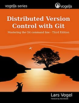 Distributed Version Control with Git: Mastering the Git command line - Third Edition (English Edition) de [Vogel, Lars]