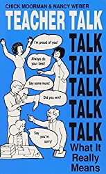 Teacher Talk: What it Really Means by Chick Moorman (1989-01-01)