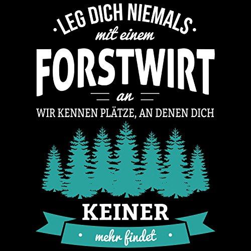 Fashionalarm Herren T-Shirt - Leg dich niemals mit einem Forstwirt an | Fun Shirt mit Spruch als Geschenk Idee Wald Arbeiter Ranger Beruf Job Arbeit Schwarz
