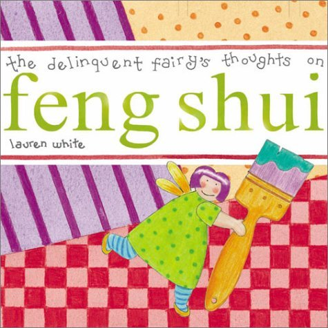 The Delinquent Fairy's Thoughts on Feng Shui by Lauren White (2001-02-06) par Lauren White
