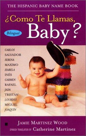 Como Te Llamas, Baby?/The Hispanic Baby Name Book: The Hispanic Baby Name Book