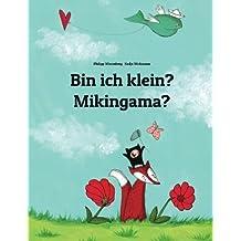 Bin ich klein? Mikingama?: Kinderbuch Deutsch-Grönländisch/Kalaallisut/Grönländisches Inuktitut (bilingual/zweisprachig)