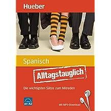 Alltagstauglich Spanisch: Die wichtigsten Sätze zum Mitreden / Buch mit MP3- Download