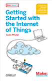 Getting Started with the Internet of Things: Connecting Sensors and Microcontrollers to the Cloud