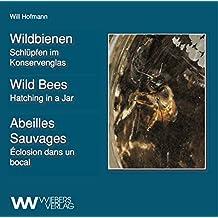 Wildbienen   Wild Bees   Abeilles Sauvages: Schlüpfen im Konservenglas   Hatching in a Jar   Éclosion dans un bocal
