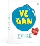 vegan: leben, bewusst - gesund - inspirierend