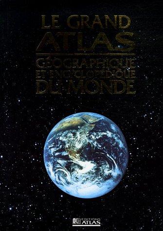 Le grand atlas géographique et encyclopédique du monde par Editions Atlas