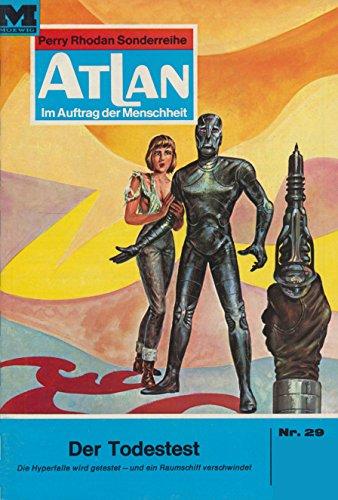 Atlan 29: Der Todestest (Heftroman): Atlan-Zyklus Im Auftrag der Menschheit: Atlan-Zyklus Im Auftrag der Menschheit (Atlan classics Heftroman)