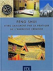 Feng Shui. Vivre sainement par la pratique de l'harmonie chinoise