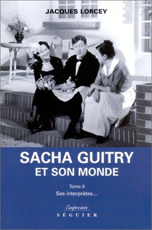 Sacha Guitry et son monde, tome 2 : Ses interprètes...