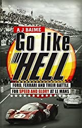 Go Like Hell: Ford, Ferrari and their Battle for Speed and Glory at Le Mans by A J Baime (2010-01-21)