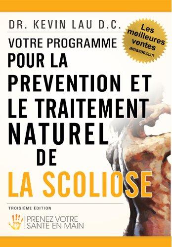 Votre programme pour la prévention et le traitement naturel de la scoliose: Prenez votre sante en main par Kevin Lau
