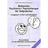 Basiswissen Psychiatrie / Psychotherapie für Heilpraktiker kurzgefasst in Wort und Kullerköpfen: Ein Lernskript für den Überblick und als Lernhilfe