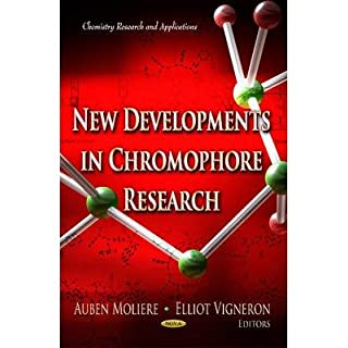 [(New Developments in Chromophore Research)] [ Edited by Auben Moliere, Edited by Elliot Vigneron ] [May, 2013]
