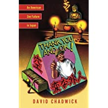 Thank You and Ok!: An American Zen Failure in Japan by David Chadwick (2007-05-08)