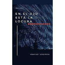 EN EL OJO ESTÁ LA LOCURA (Spanish Edition)