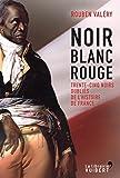 Noir blanc rouge : trente-cinq Noirs oubliés de l'histoire de France | Valéry, Rouben. Auteur