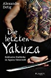 Die letzten Yakuza: Exklusive Einblicke in Japans Unterwelt - Alexander Detig