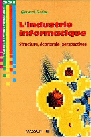 L'INDUSTRIE INFORMATIQUE. Structure, économie, perspectives