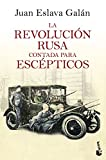 37. La Revolución rusa contada para escépticos - Juan Eslava Galán :arrow: 2017