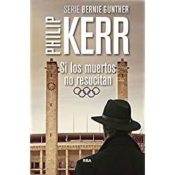 Si los muertos no resucitan: Serie Bernie Gunther VI (NOVELA POLICÍACA BIB) Premio Internacional de Novela Negra RBA 2009