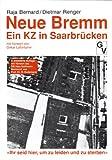 Neue Bremm. Ein KZ in Saarbrücken - Raja Bernard
