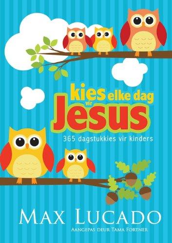 Kies elke dag vir Jesus: 365 dagstukkies vir kinders (Afrikaans Edition)