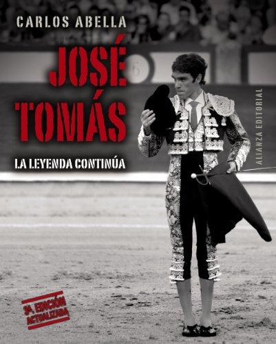 José Tomás: La leyenda continúa (Libros Singulares (Ls)) por Carlos Abella