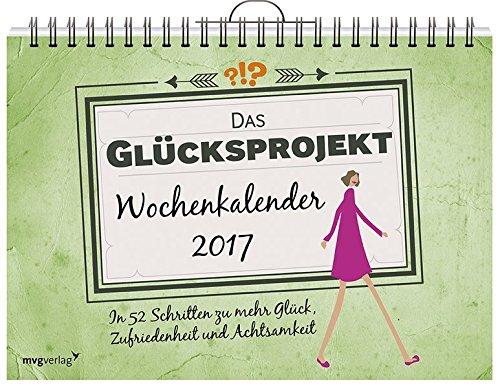 Image of Das Glücksprojekt: Wochenkalender 2017: In 52 Schritten zu mehr Glück, Zufriedenheit und Achtsamkeit