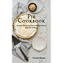 Pie Cookbook:   50 Great Pie Recipes for an Easiest Way to Bake Pie at Home (Healthy Food Book 28) (English Edition)