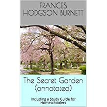 The Secret Garden (annotated): Including a Study Guide for Homeschoolers (Classic Books For Homeschoolers Book 1) (English Edition)