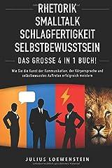 RHETORIK | SMALLTALK | SCHLAGFERTIGKEIT | SELBSTBEWUSSTSEIN - Das Große 4 in 1 Buch!: Wie Sie die Kunst der Kommunikation, der Körpersprache und selbstbewusstes Auftreten erfolgreich meistern Taschenbuch