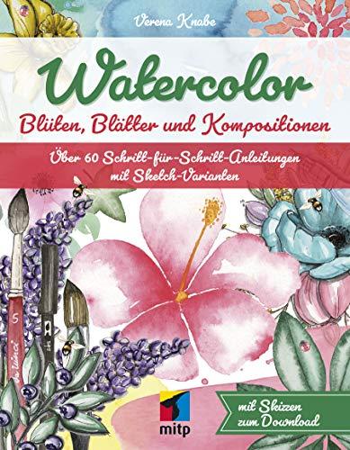 Watercolor: Blüten, Blätter und Kompositionen. Über 60 Schritt-für-Schritt-Anleitungen mit Sketch-Varianten (mitp Kreativ)