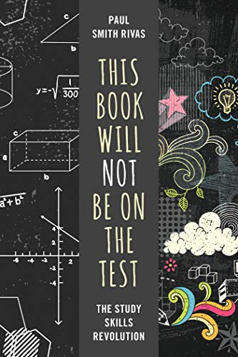 This Book Will Not Be on the Test: The Study Skills Revolution (English Edition)