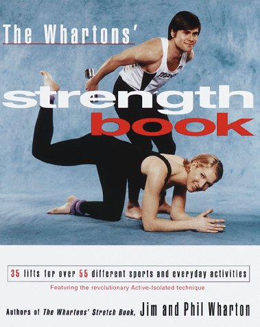 The Whartons' Strength Book: Thirty-Five Lifts for over Fifty-Five Different Sports and Activities por Jim Wharton