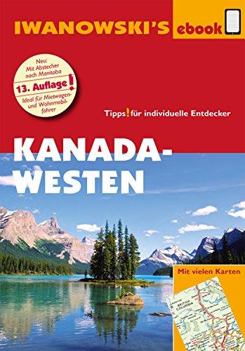 Kanada Westen mit Süd-Alaska - Reiseführer von Iwanowski: Individualreiseführer mit vielen Detail-Karten und Karten-Download (Reisehandbuch)